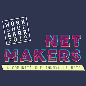 Workshop GARR 2019. Net Makers. La comunità che innova la rete