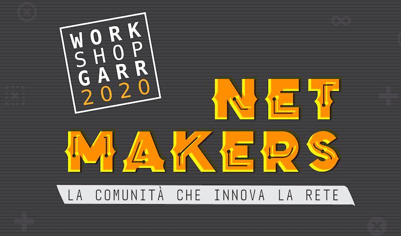 Workshop GARR 2020. Net Makers. La comunità che innova la rete